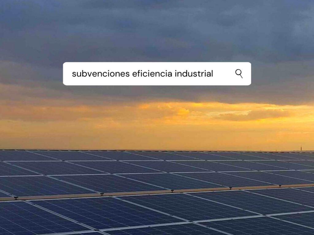 buscamos subvenciones eficiencia industrial